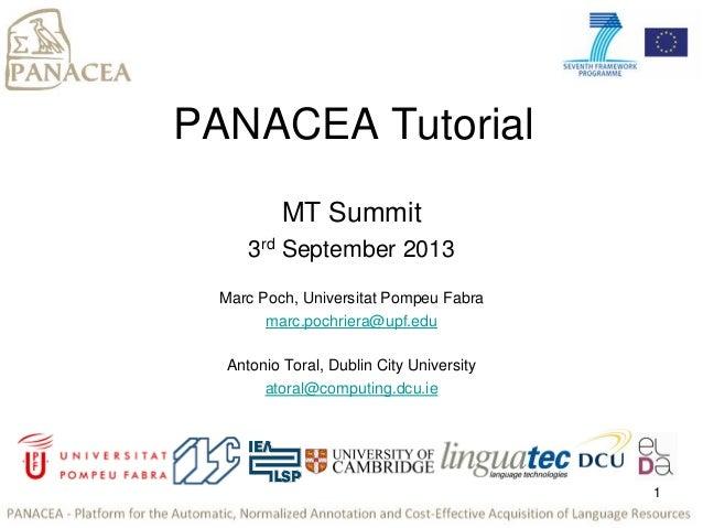 PANACEA Tutorial MT Summit 3rd September 2013 Marc Poch, Universitat Pompeu Fabra marc.pochriera@upf.edu Antonio Toral, Du...