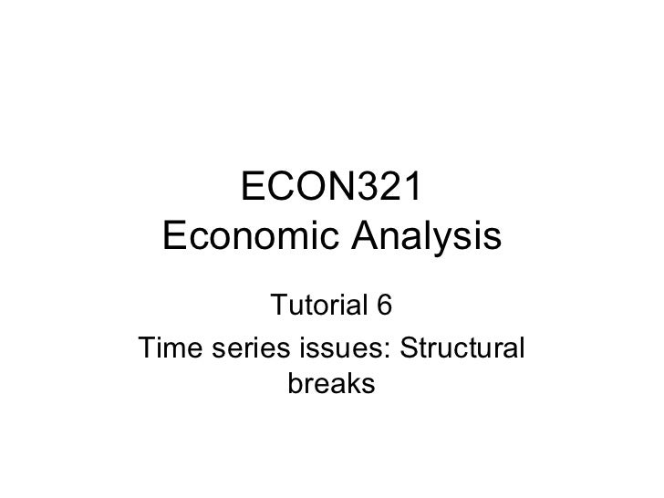 ECON321 Economic Analysis Tutorial 6 Time series issues: Structural breaks
