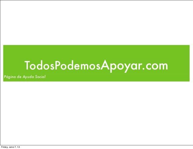 TodosPodemosApoyar.comPágina de Ayuda SocialFriday, June 7, 13