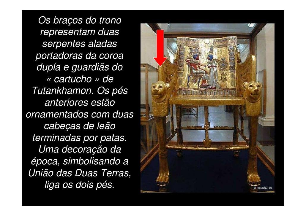Tutankhamon e a sua esposa Ankhsenamon, estão de   frente um para o outro, na decoração do encosto. O  faraó, sentado, tem...