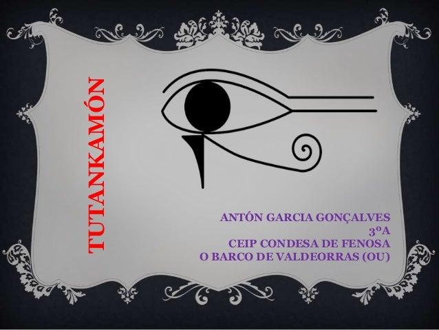 ANTÓN GARCIA GONÇALVES 3ºA CEIP CONDESA DE FENOSA O BARCO DE VALDEORRAS (OU) TUTANKAMÓN