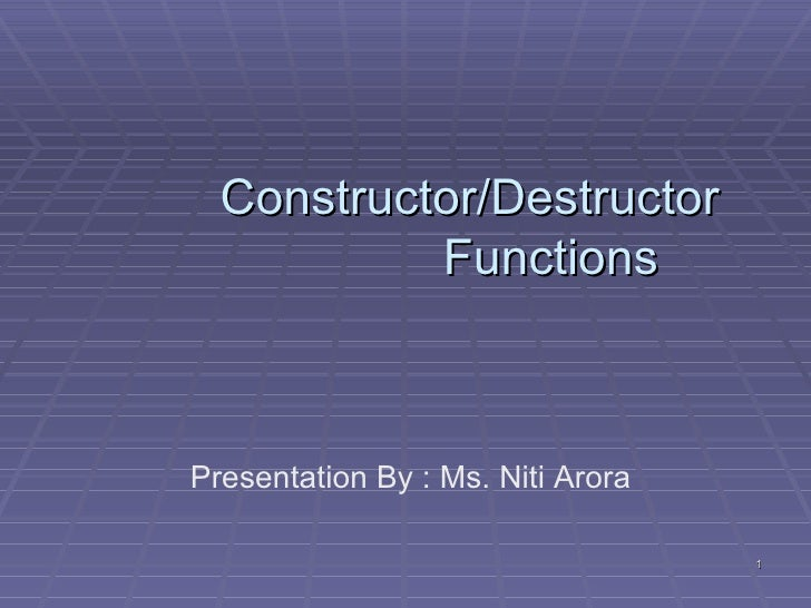 Constructor/Destructor Functions Presentation By : Ms. Niti Arora