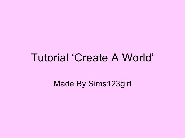 Tutorial 'Create A World' Made By Sims123girl