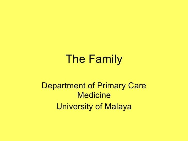 The Family Department of Primary Care Medicine University of Malaya
