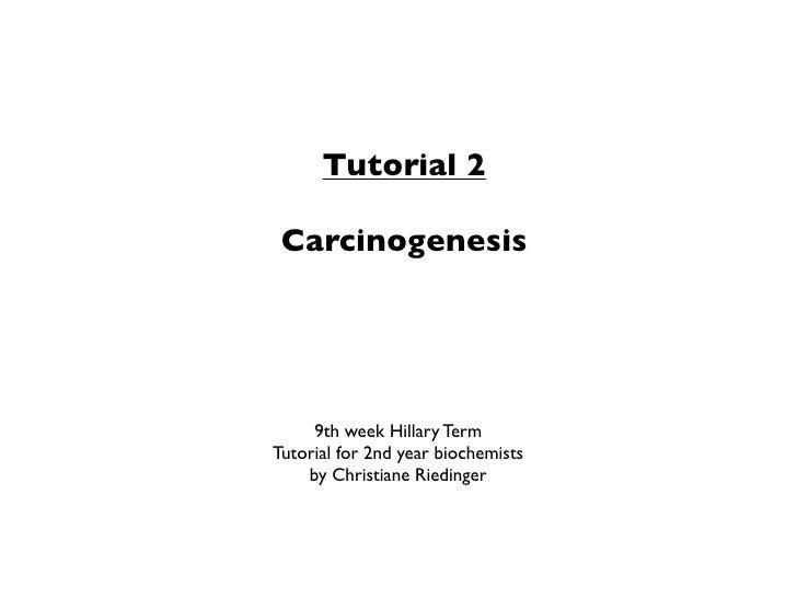 Tutorial 2   Carcinogenesis          9th week Hillary Term Tutorial for 2nd year biochemists     by Christiane Riedinger