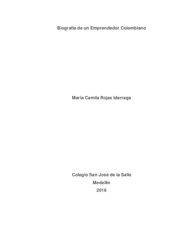 Biografía de un Emprendedor Colombiano Maria Camila Rojas Idarraga Colegio San José de la Salle Medellín 2016