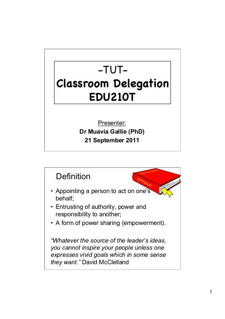 -TUT-  Classroom Delegation        EDU210T               Presenter:          Dr Muavia Gallie (PhD)           21 Septembe...