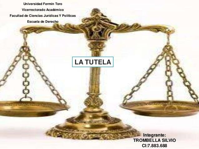 Universidad Fermín Toro Vicerrectorado Académico Facultad de Ciencias Jurídicas Y Políticas Escuela de Derecho LA TUTELA I...