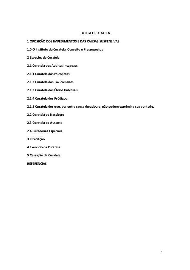 1 TUTELA E CURATELA 1 OPOSIÇÃO DOS IMPEDIMENTOS E DAS CAUSAS SUSPENSIVAS 1.0 O Instituto da Curatela: Conceito e Pressupos...