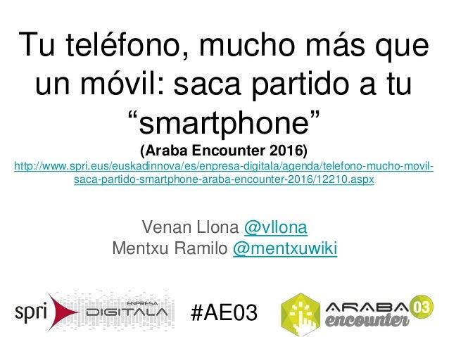 "#AE03 Tu teléfono, mucho más que un móvil: saca partido a tu ""smartphone"" (Araba Encounter 2016) http://www.spri.eus/euska..."