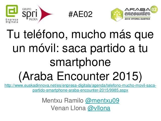 Tu teléfono, mucho más que un móvil: saca partido a tu smartphone (Araba Encounter 2015) http://www.euskadinnova.net/es/en...