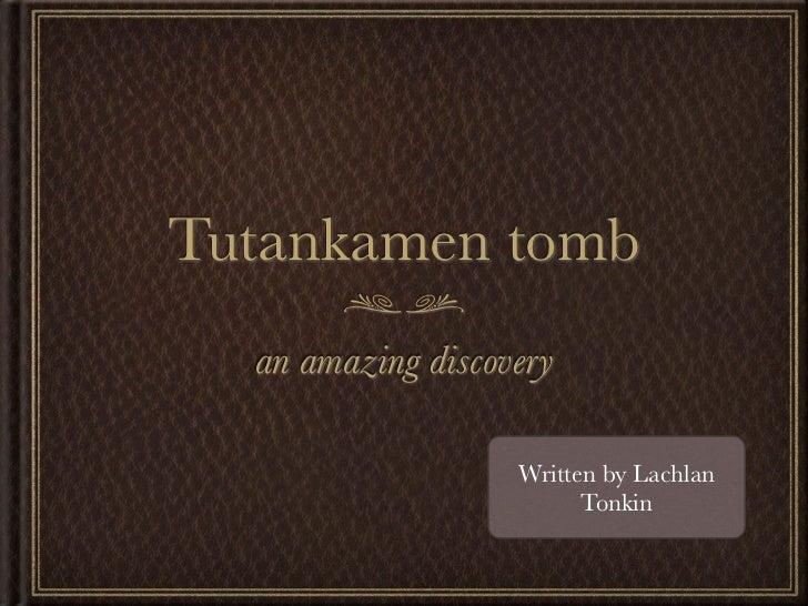 Tutankamen tomb  an amazing discovery                   Written by Lachlan                         Tonkin