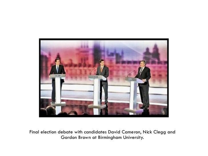 Final election debate with candidates David Cameron, Nick Clegg and                Gordon Brown at Birmingham University.
