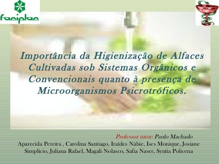 Importância da Higienização de Alfaces  Cultivadas sob Sistemas Orgânicos e  Convencionais quanto à presença de    Microor...