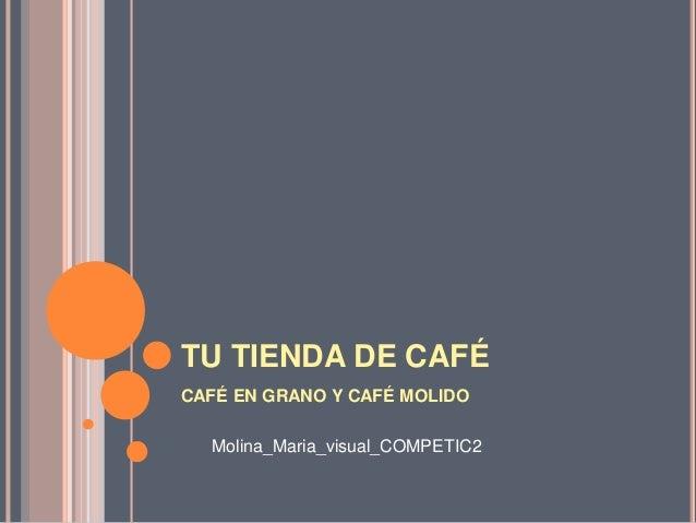 TU TIENDA DE CAFÉ CAFÉ EN GRANO Y CAFÉ MOLIDO Molina_Maria_visual_COMPETIC2