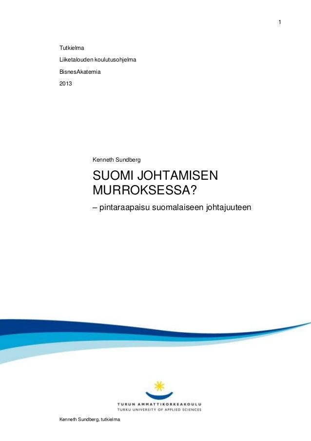 1  Tutkielma Liiketalouden koulutusohjelma BisnesAkatemia 2013  Kenneth Sundberg  SUOMI JOHTAMISEN MURROKSESSA? – pintaraa...