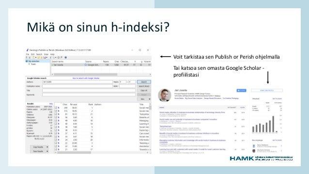 www.hamk.fi Mikä on sinun h-indeksi? Voit tarkistaa sen Publish or Perish ohjelmalla Tai katsoa sen omasta Google Scholar ...