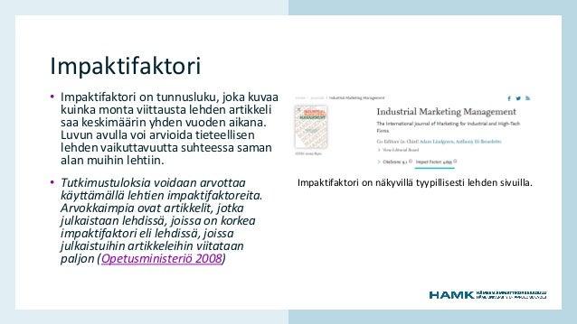 www.hamk.fi Impaktifaktori • Impaktifaktori on tunnusluku, joka kuvaa kuinka monta viittausta lehden artikkeli saa keskimä...