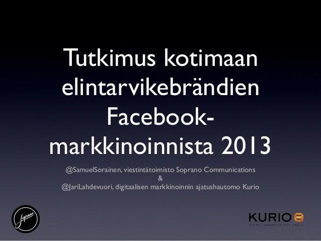 Tutkimus kotimaanelintarvikebrändienFacebook-markkinoinnista 2013@SamuelSorainen, viestintätoimisto Soprano Communications...