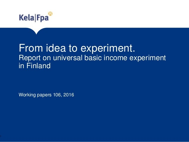 From idea to experiment. Report on universal basic income experiment in Finland Working papers 106, 2016 1