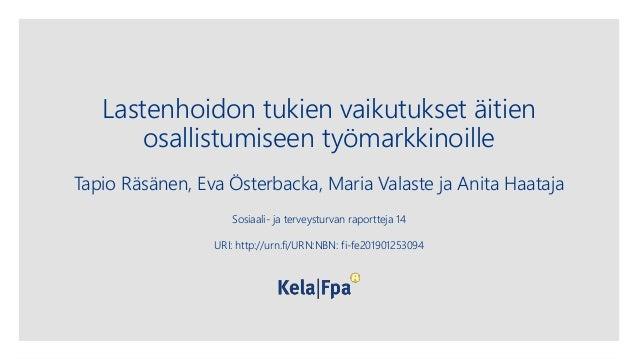Lastenhoidon tukien vaikutukset äitien osallistumiseen työmarkkinoille Tapio Räsänen, Eva Österbacka, Maria Valaste ja Ani...