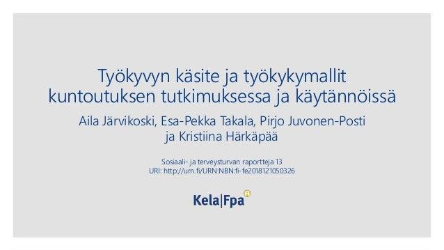 Työkyvyn käsite ja työkykymallit kuntoutuksen tutkimuksessa ja käytännöissä Aila Järvikoski, Esa-Pekka Takala, Pirjo Juvon...