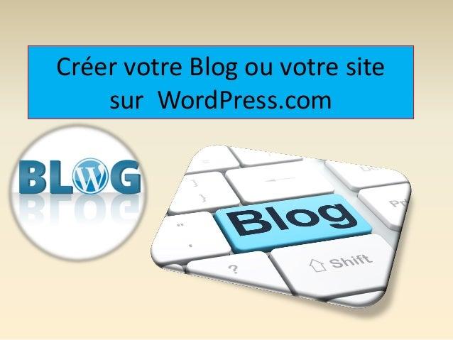 Créer votre Blog ou votre site sur WordPress.com