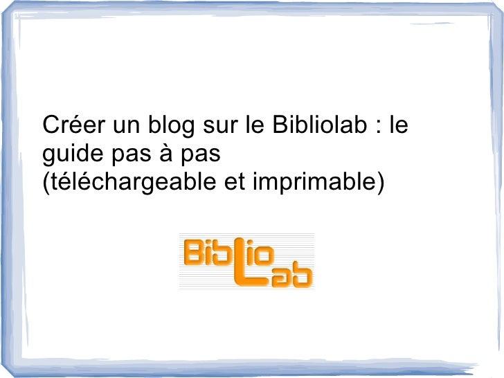 Créer un blog sur le Bibliolab : le guide pas à pas (téléchargeable et imprimable)