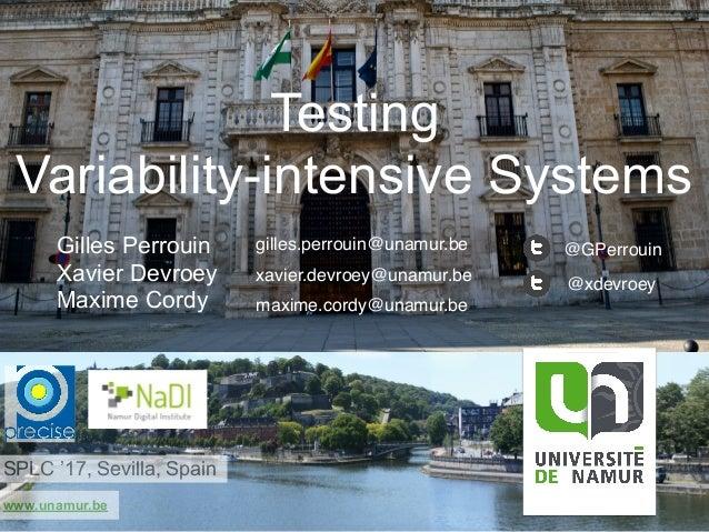 www.unamur.be Testing Variability-intensive Systems Gilles Perrouin Xavier Devroey Maxime Cordy SPLC '17, Sevilla, Spain @...