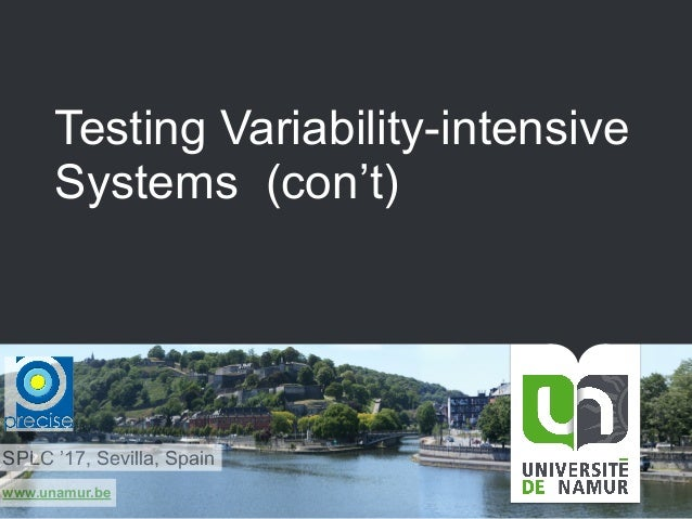 www.unamur.be Testing Variability-intensive Systems (con't) SPLC '17, Sevilla, Spain