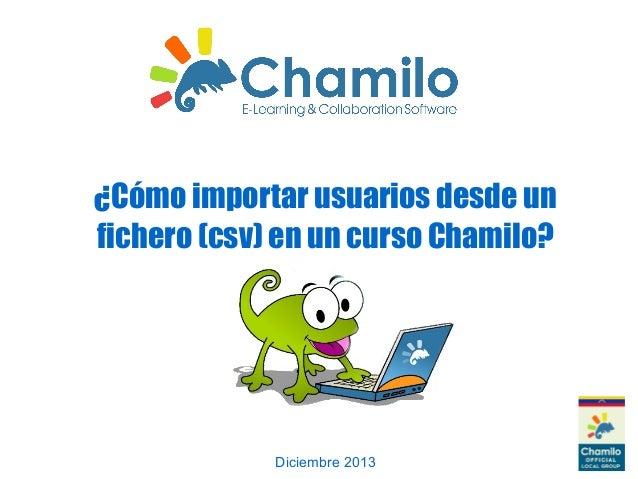 ¿Cómo importar usuarios desde un fichero (csv) en un curso Chamilo?  Diciembre 2013