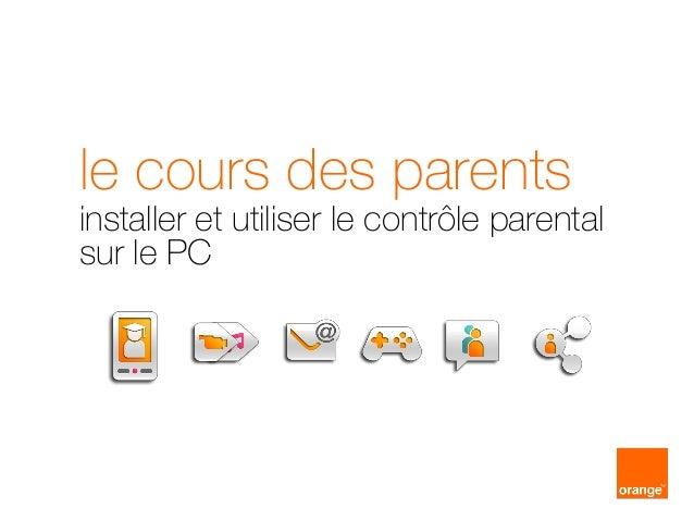 le cours des parents  installer et utiliser le contrôle parental sur le PC