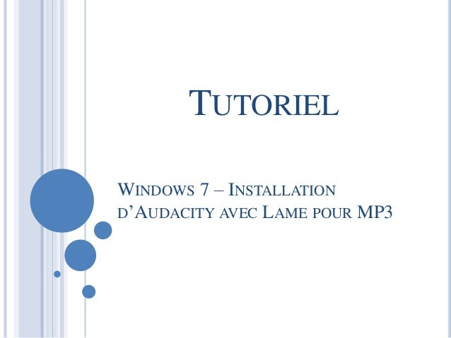 TUTORIEL  WINDOWS 7 – INSTALLATION  D'AUDACITY AVEC LAME POUR MP3