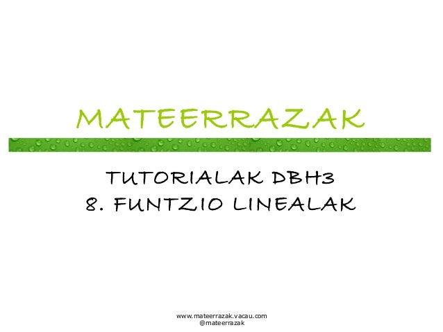 MATEERRAZAK TUTORIALAK DBH3 8. FUNTZIO LINEALAK  www.mateerrazak.vacau.com @mateerrazak