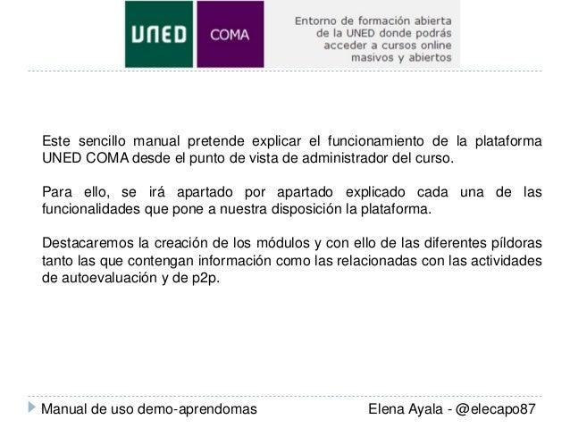Este sencillo manual pretende explicar el funcionamiento de la plataforma UNED COMA desde el punto de vista de administrad...
