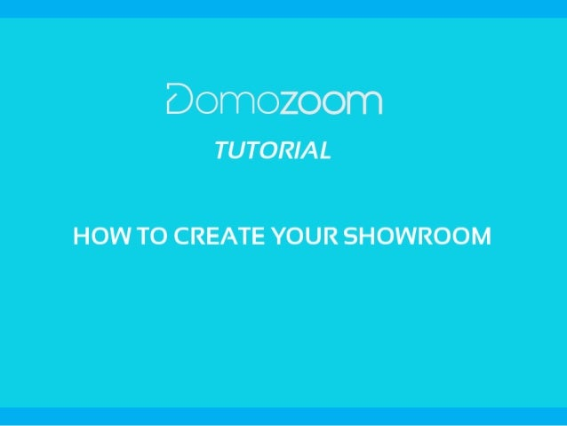 TUTO DOMOZOOM Create your professional showroom You are about to create your professional showroom on Domozoom, the french...