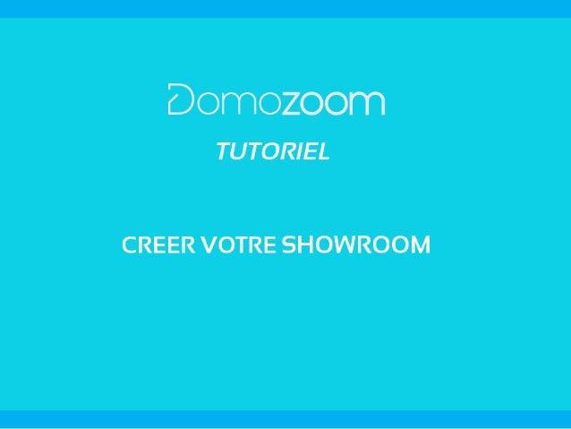 TUTO DOMOZOOM Créer son showroom professionnel Vous êtes sur le point de créer votre showroom virtuel professionnel sur le...
