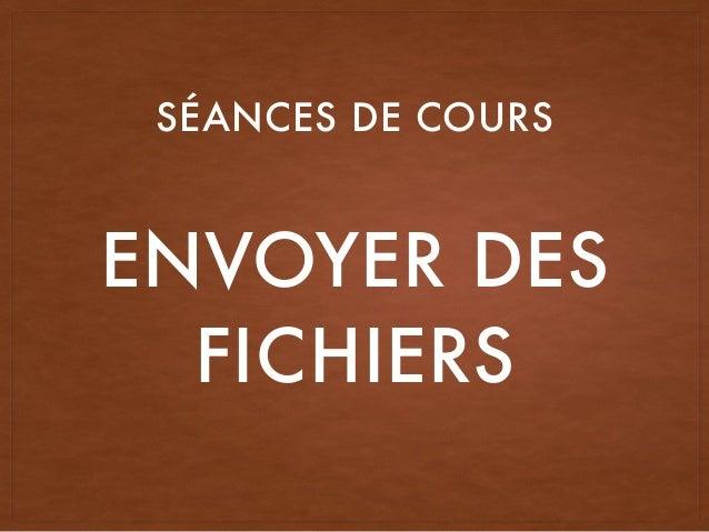 ENVOYER DES FICHIERS SÉANCES DE COURS