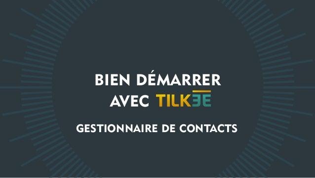 BIEN DÉMARRER AVEC GESTIONNAIRE DE CONTACTS