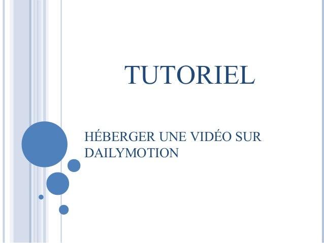 TUTORIEL  HÉBERGER UNE VIDÉO SUR  DAILYMOTION