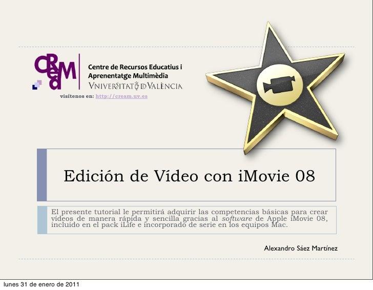 visítenos en: http://cream.uv.es                   Edición de Vídeo con iMovie 08               El presente tutorial le pe...