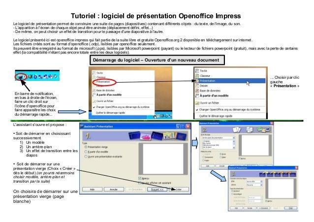 Tutoriel : logiciel de présentation Openoffice Impress  Le logiciel de présentation permet de construire une suite de page...