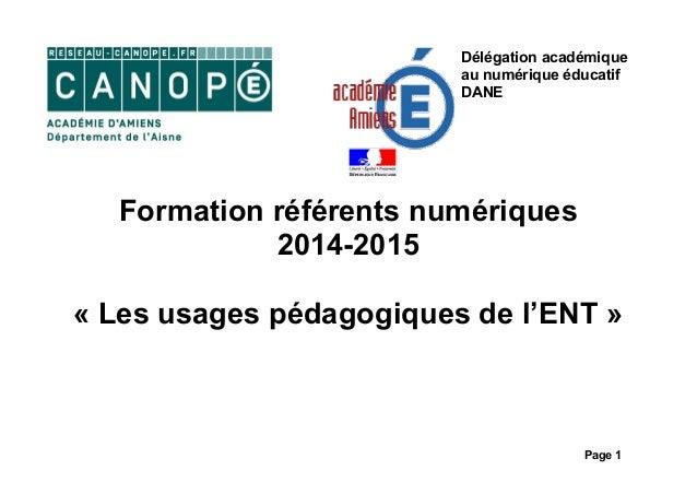 Page 1 Formation référents numériques 2014-2015 « Les usages pédagogiques de l'ENT » Délégation académique au numérique éd...