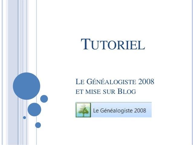 TUTORIEL  LE GÉNÉALOGISTE 2008  ET MISE SUR BLOG