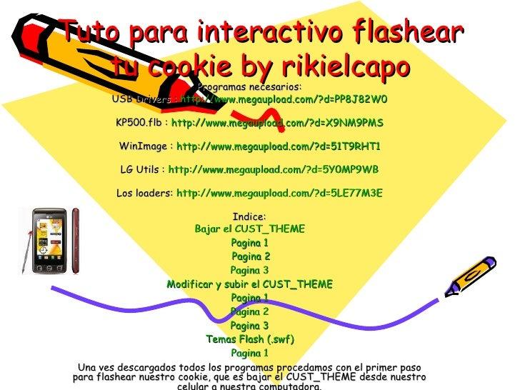 Tuto para interactivo flashear tu cookie by rikielcapo Programas necesarios: USB Drivers :  http:// www.megaupload.com /?d...