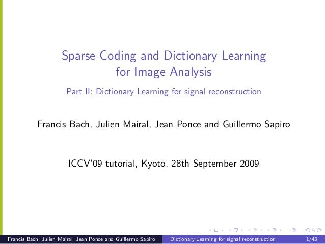 Sparse Coding and Dictionary Learning                              for Image Analysis                       Part II: Dicti...