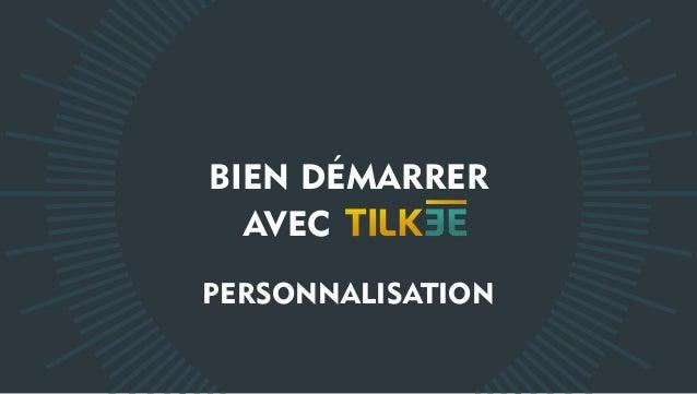 BIEN DÉMARRER AVEC PERSONNALISATION