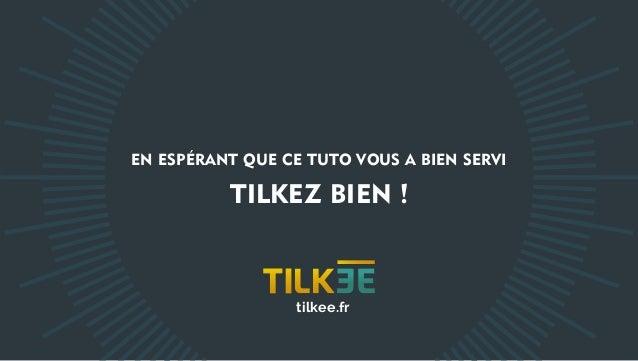 TILKEZ BIEN ! EN ESPÉRANT QUE CE TUTO VOUS A BIEN SERVI tilkee.fr