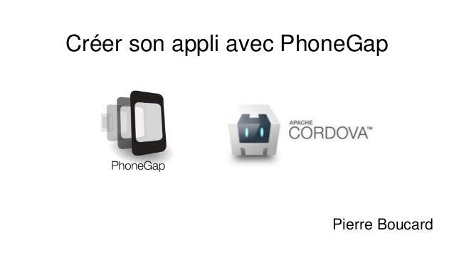 Créer son appli avec PhoneGap Pierre Boucard