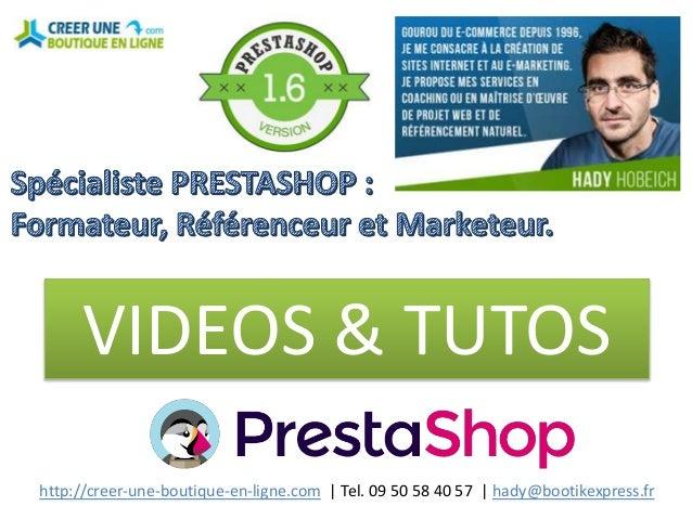 http://creer-une-boutique-en-ligne.com | Tel. 09 50 58 40 57 | hady@bootikexpress.fr VIDEOS & TUTOS